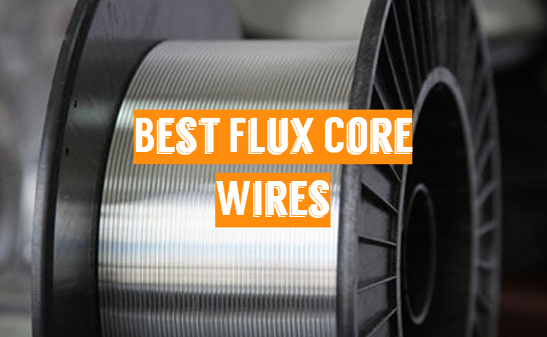 5 Best Flux Core Wires