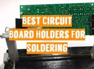 Best Circuit Board Holders For Soldering