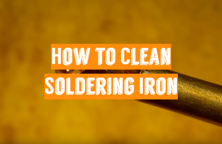 How to Clean Soldering Iron: Maintenance Guide from the Tip to Handle