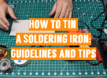 How to Tin a Soldering Iron: Guidelines and Tips