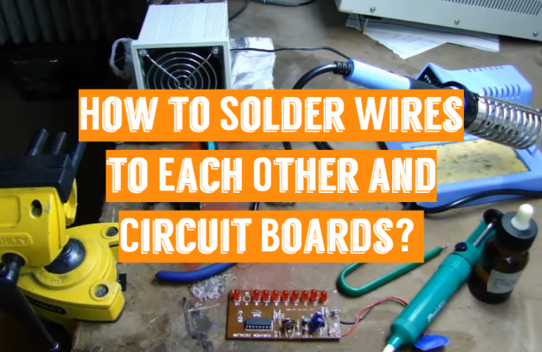 How to Solder Wires to Each Other and Circuit Boards?